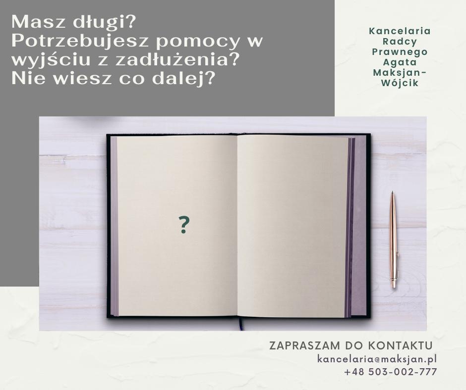 Kancelaria Radcy Prawnego Agata Maksjan-Wójcik. Kompleksow pomoc prawna w zadłużeniu, negocjacje z wierzycielami, restrukturyzacja, upadłość.
